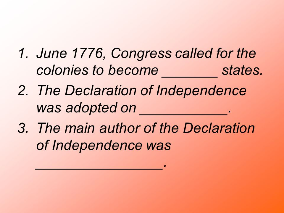 June 1776, Congress called for the colonies to become _______ states.