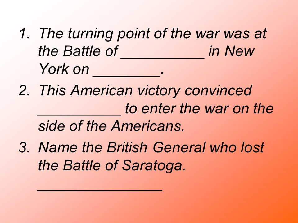 The turning point of the war was at the Battle of __________ in New York on ________.