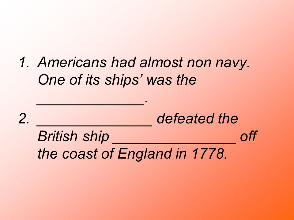 Americans had almost non navy. One of its ships' was the _____________.