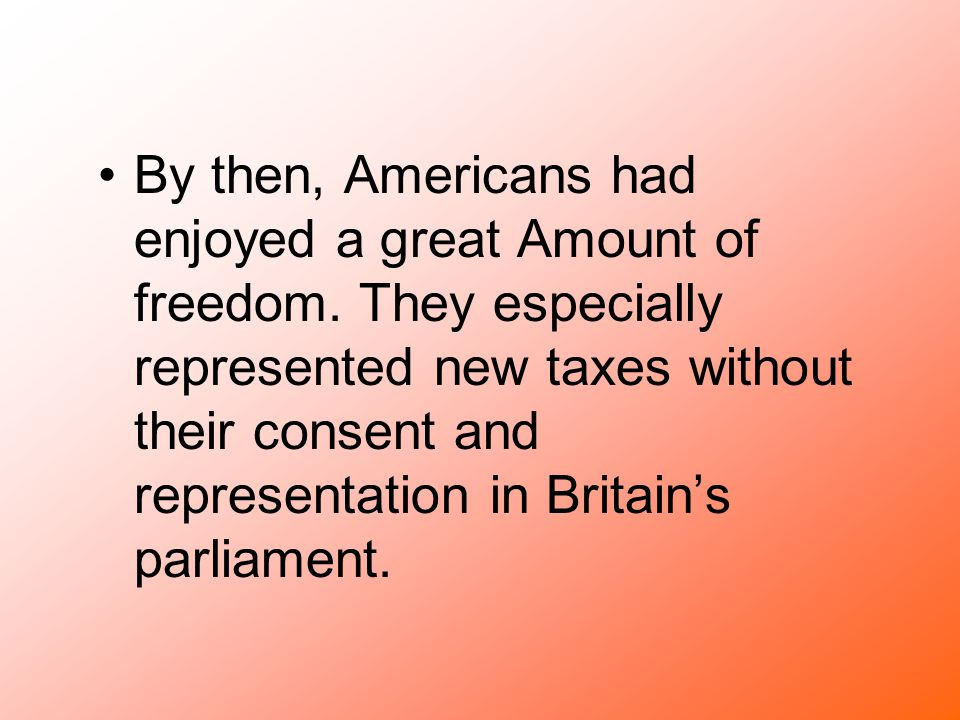By then, Americans had enjoyed a great Amount of freedom