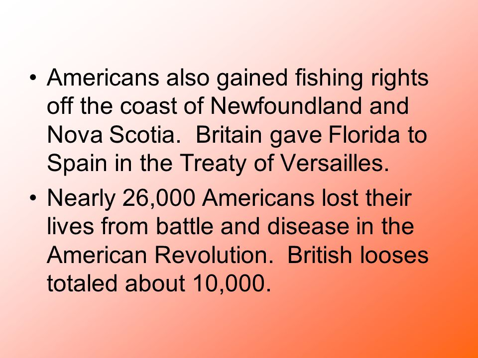 Americans also gained fishing rights off the coast of Newfoundland and Nova Scotia. Britain gave Florida to Spain in the Treaty of Versailles.