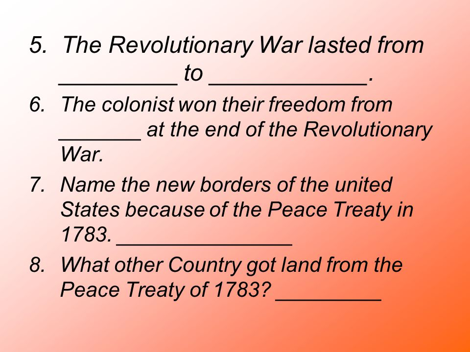 5. The Revolutionary War lasted from _________ to ____________.