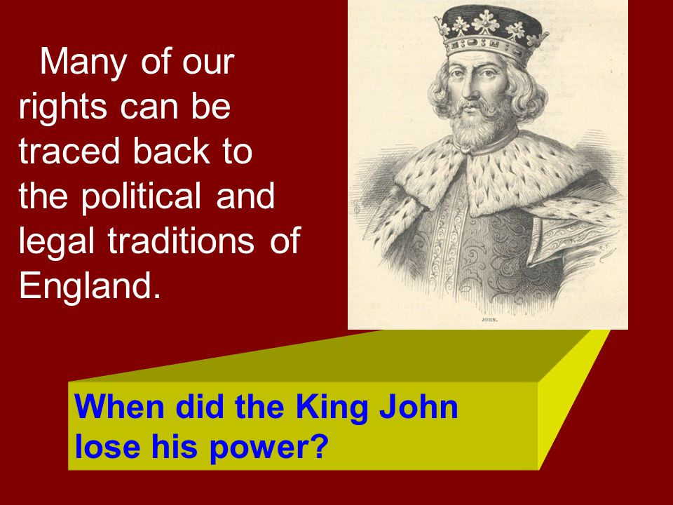 Many of our rights can be traced back to the political and legal traditions of England.