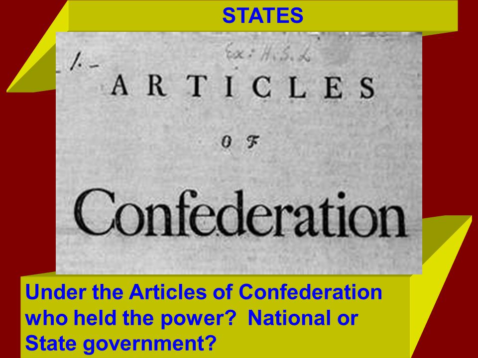 STATES Under the Articles of Confederation who held the power National or State government