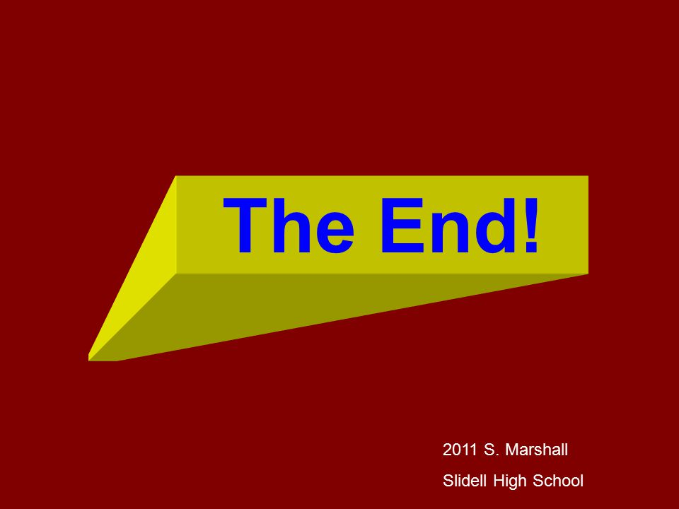 The End! 2011 S. Marshall Slidell High School