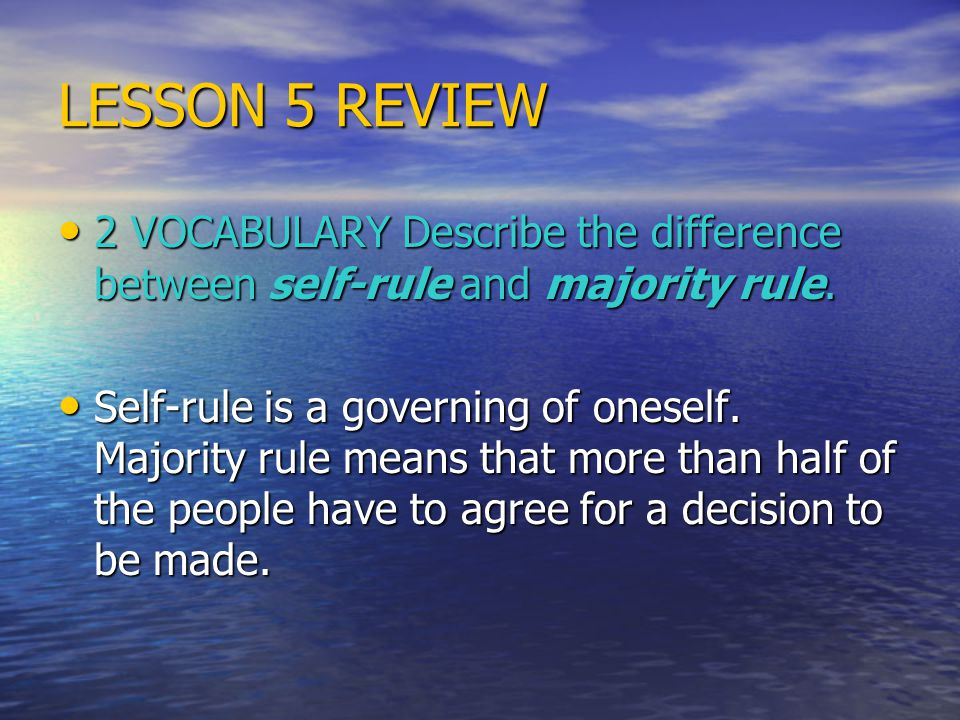 LESSON 5 REVIEW 2 VOCABULARY Describe the difference between self-rule and majority rule.