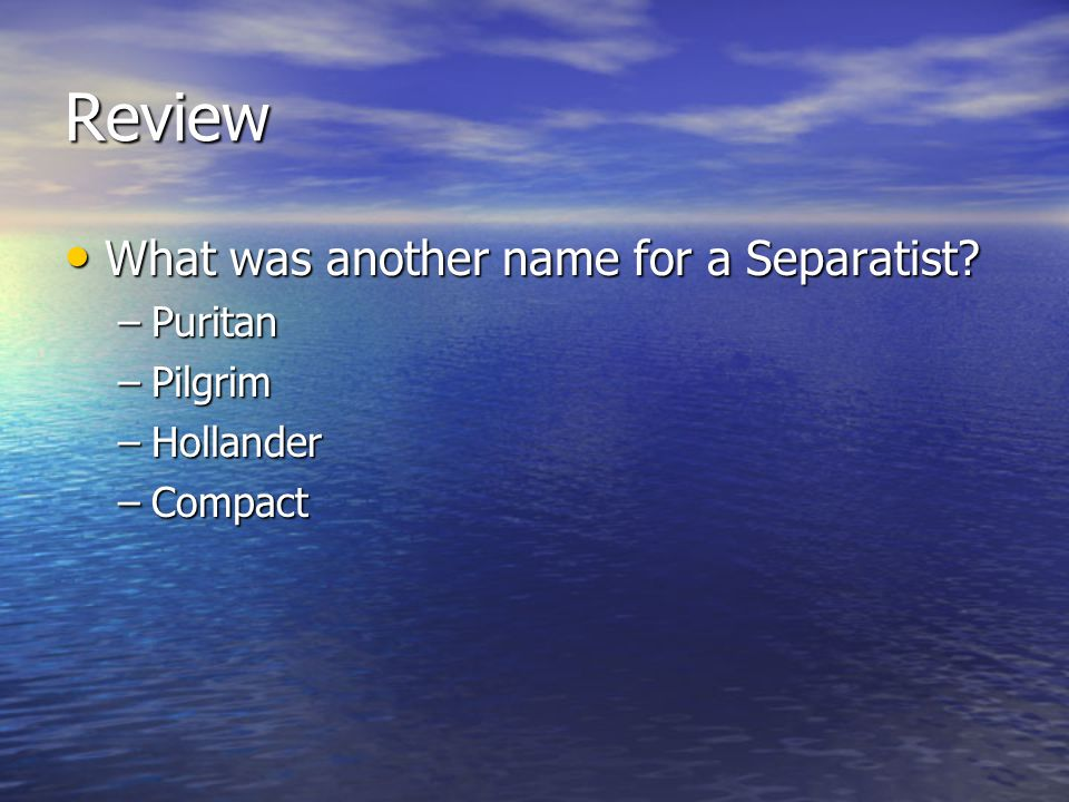 Review What was another name for a Separatist Puritan Pilgrim