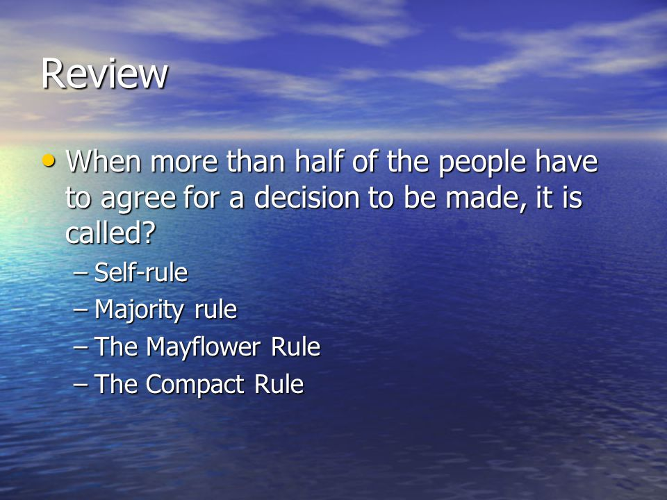 Review When more than half of the people have to agree for a decision to be made, it is called Self-rule.