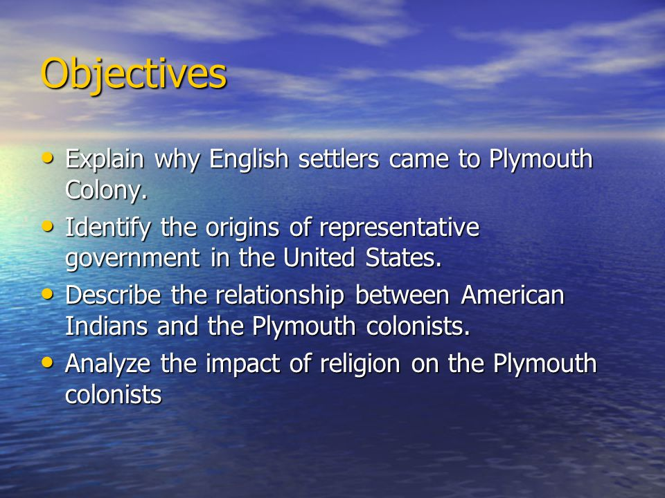 Objectives Explain why English settlers came to Plymouth Colony.