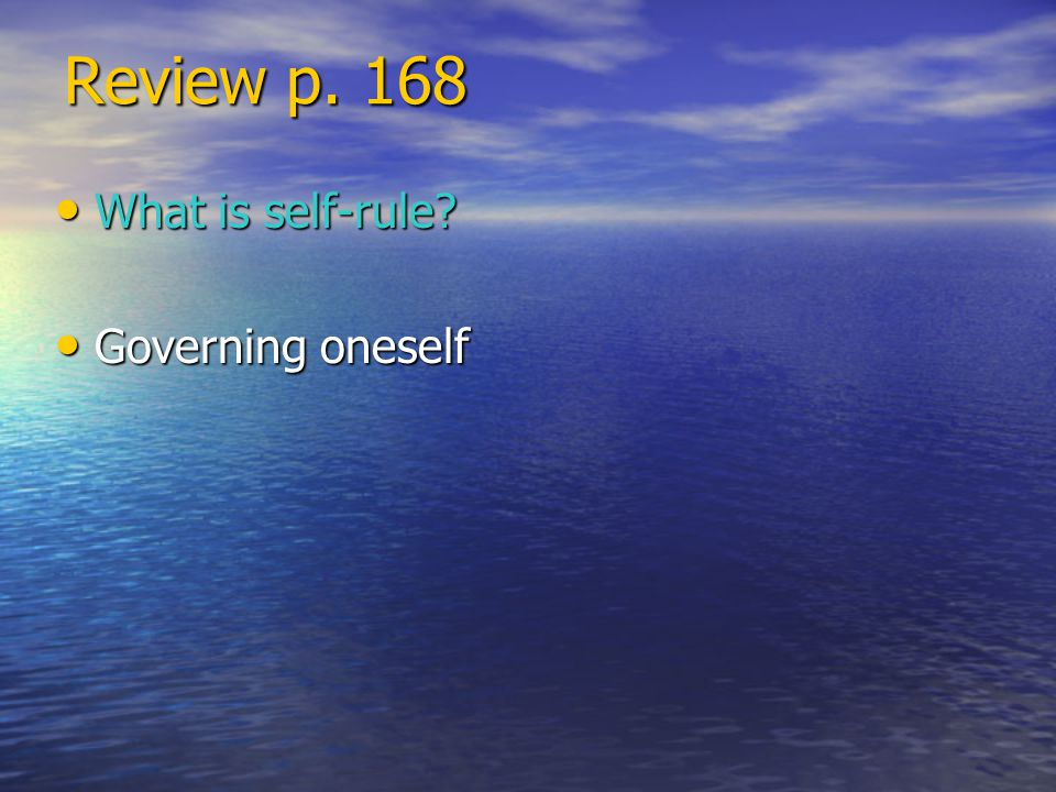 Review p. 168 What is self-rule Governing oneself