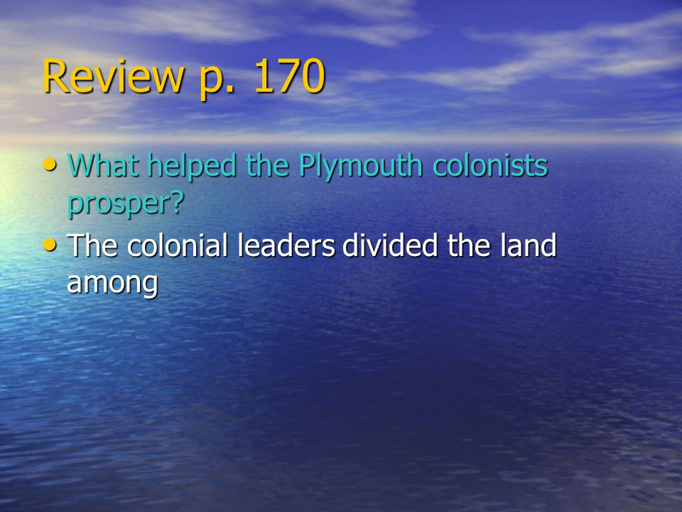 Review p. 170 What helped the Plymouth colonists prosper