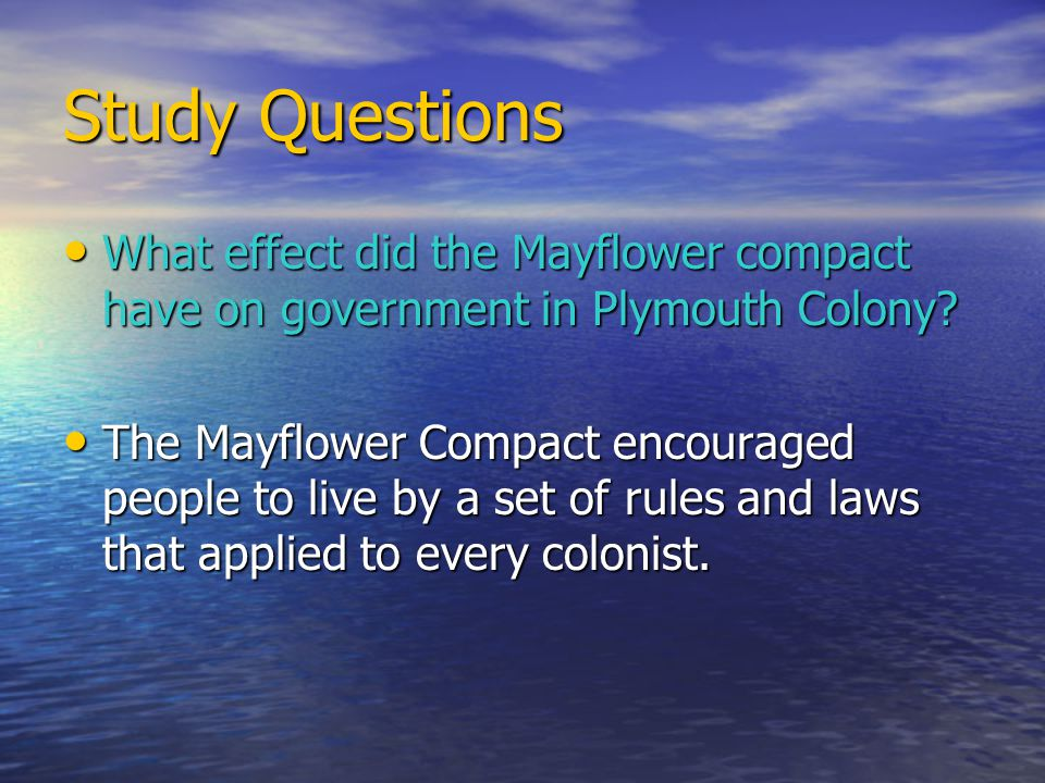 Study Questions What effect did the Mayflower compact have on government in Plymouth Colony
