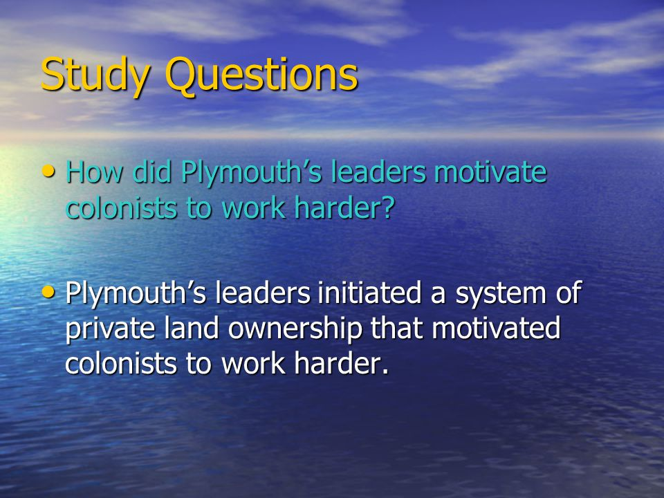 Study Questions How did Plymouth's leaders motivate colonists to work harder