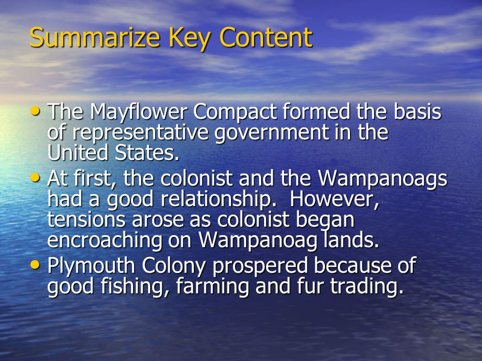 Summarize Key Content The Mayflower Compact formed the basis of representative government in the United States.