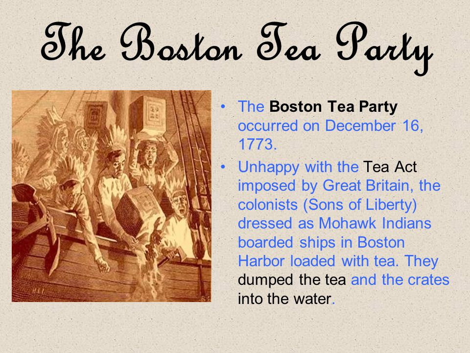 The Boston Tea Party The Boston Tea Party occurred on December 16, 1773.