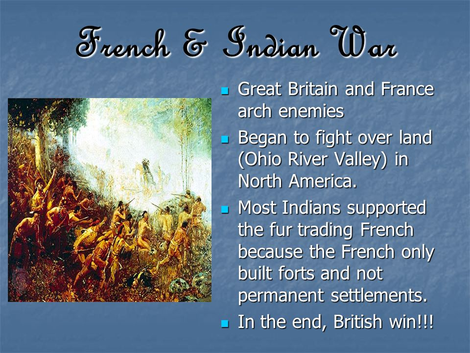 French & Indian War Great Britain and France arch enemies