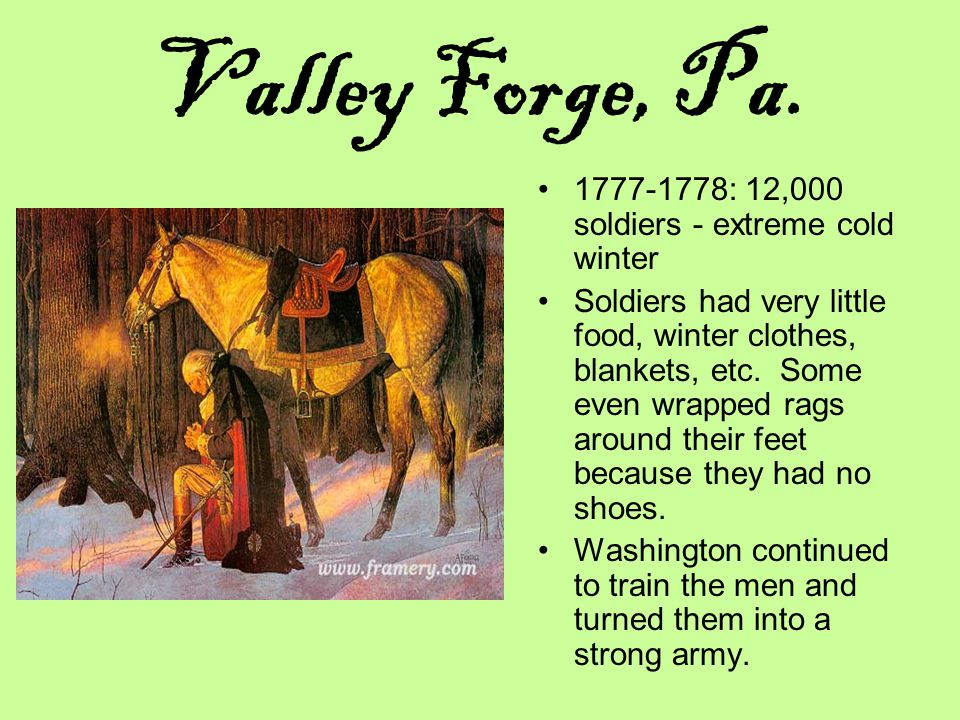 Valley Forge, Pa. 1777-1778: 12,000 soldiers - extreme cold winter