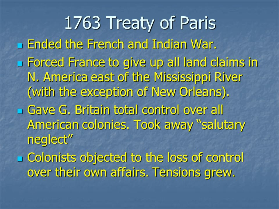1763 Treaty of Paris Ended the French and Indian War.
