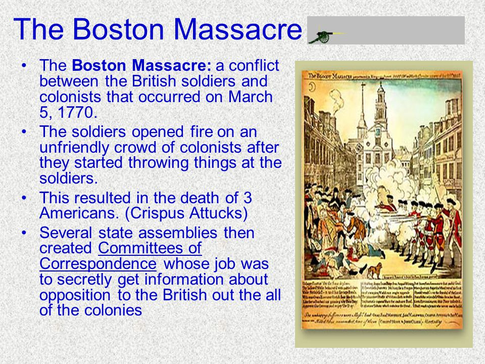The Boston Massacre The Boston Massacre: a conflict between the British soldiers and colonists that occurred on March 5, 1770.