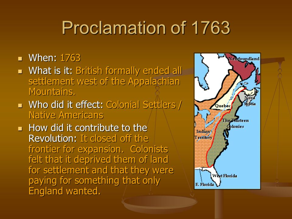 Proclamation of 1763 When: 1763. What is it: British formally ended all settlement west of the Appalachian Mountains.