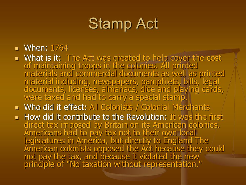 Stamp Act When: 1764.