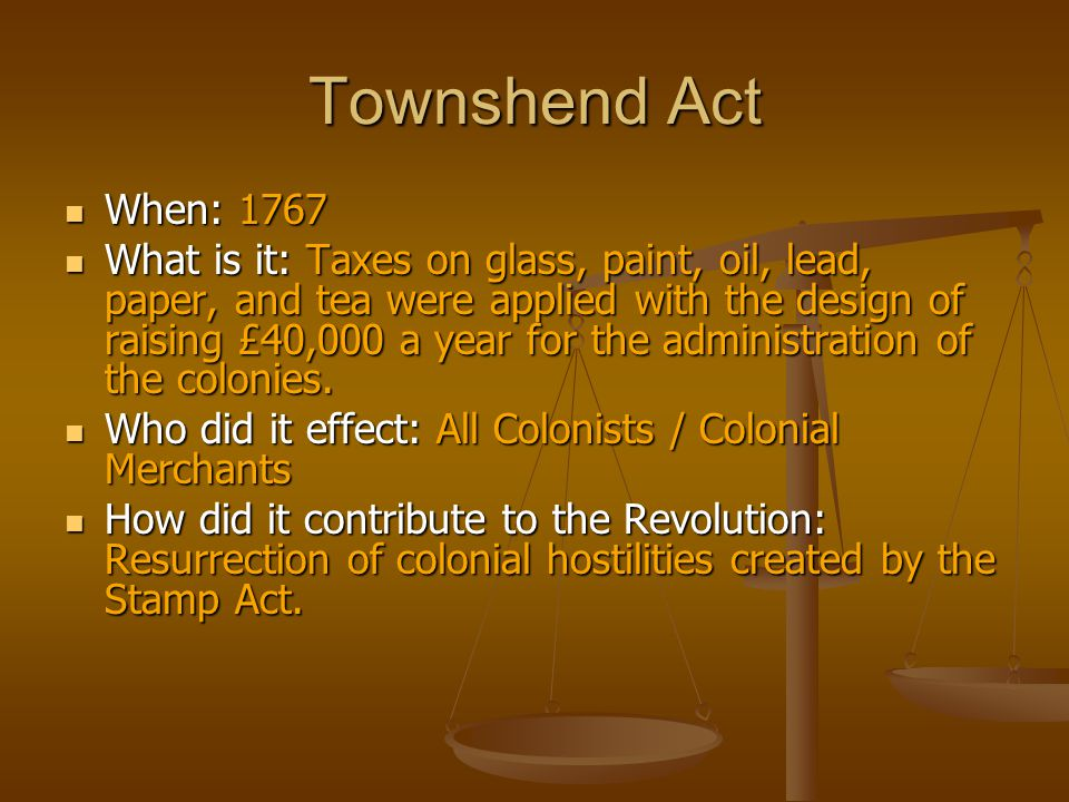 Townshend Act When: 1767.
