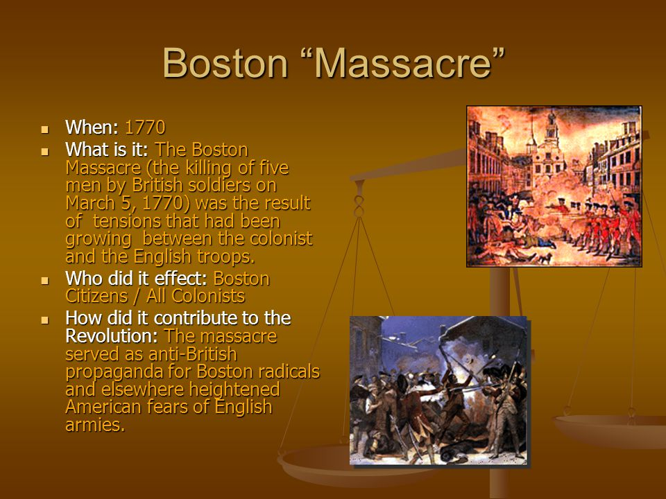 Boston Massacre When: 1770
