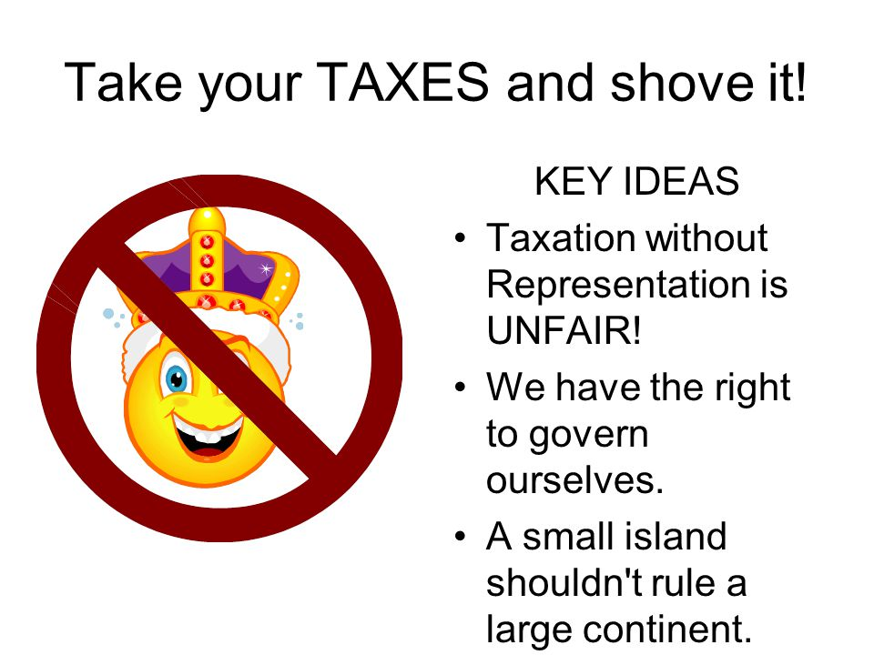 Take your TAXES and shove it!