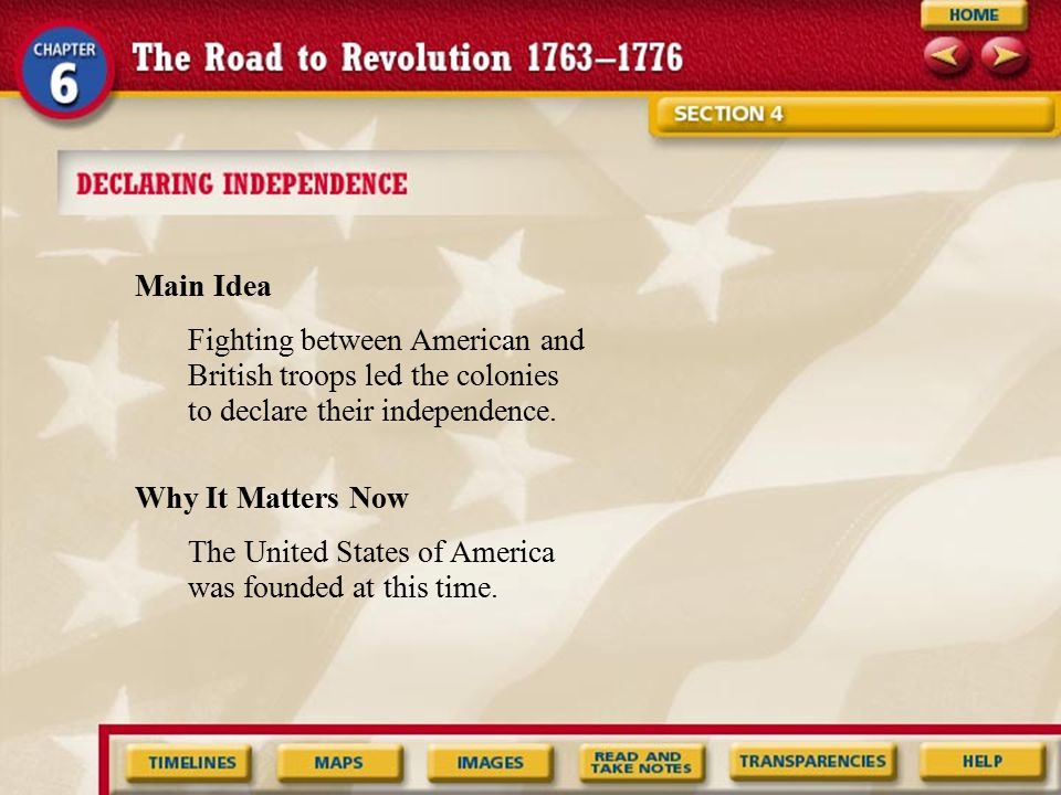Main Idea Fighting between American and. British troops led the colonies to declare their independence.