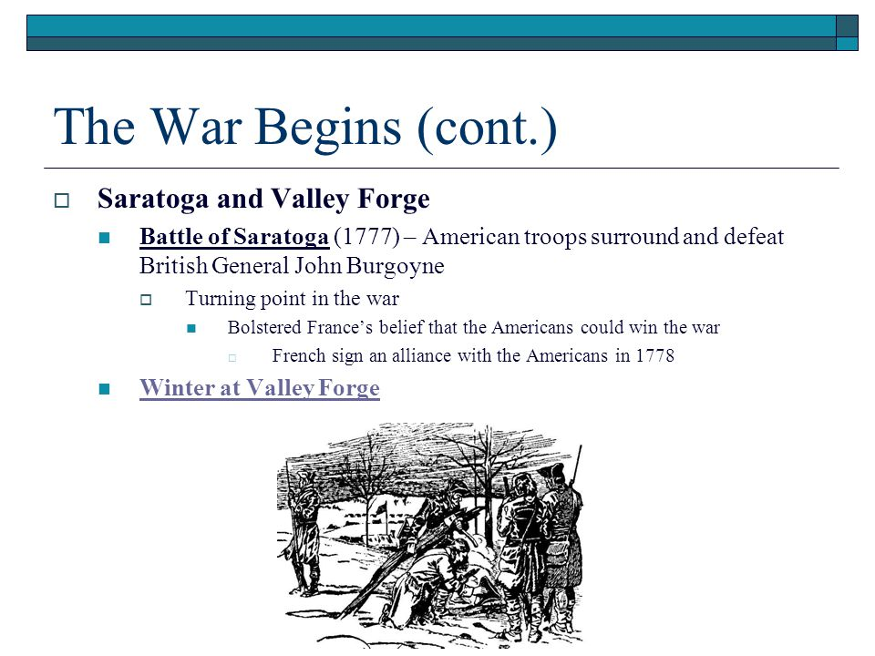 The War Begins (cont.) Saratoga and Valley Forge
