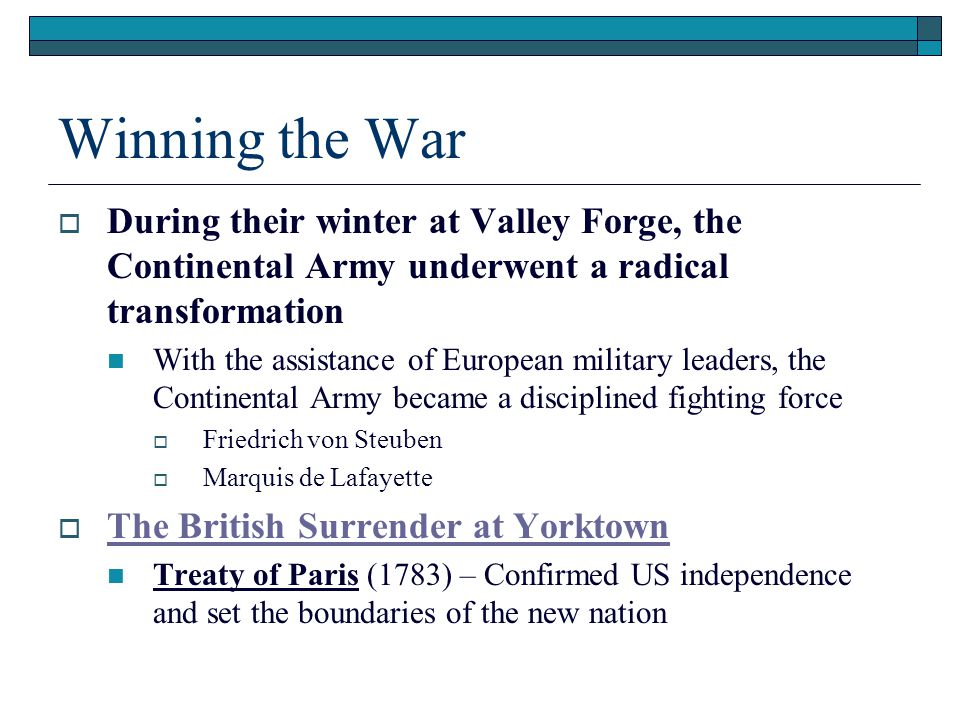 Winning the War During their winter at Valley Forge, the Continental Army underwent a radical transformation.