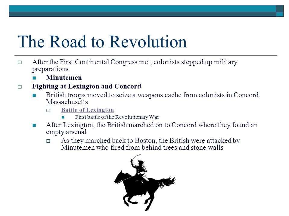The Road to Revolution After the First Continental Congress met, colonists stepped up military preparations.
