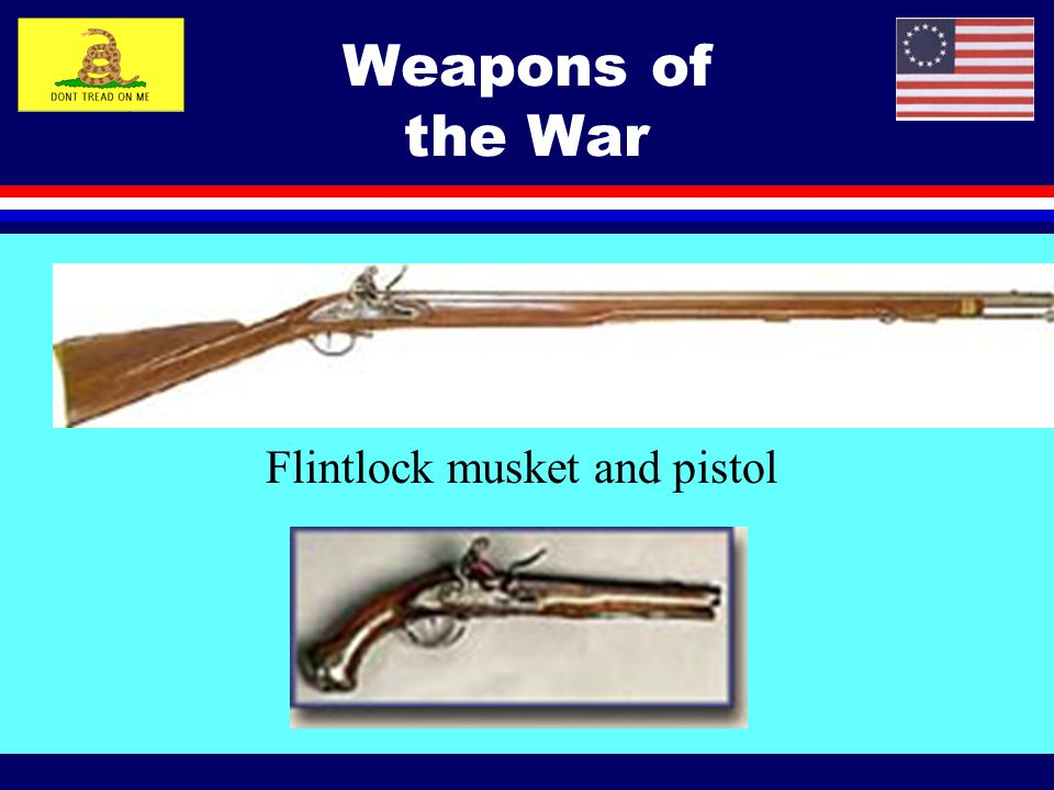 Weapons of the War Flintlock musket and pistol .
