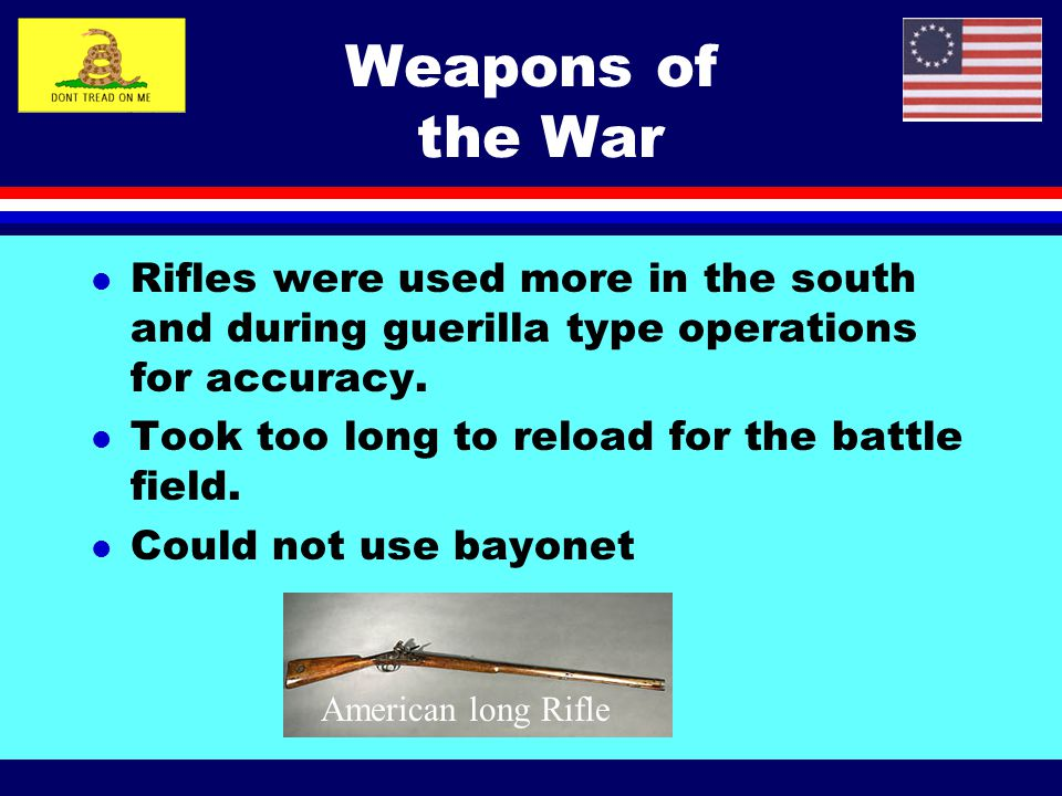 Weapons of the War Rifles were used more in the south and during guerilla type operations for accuracy.