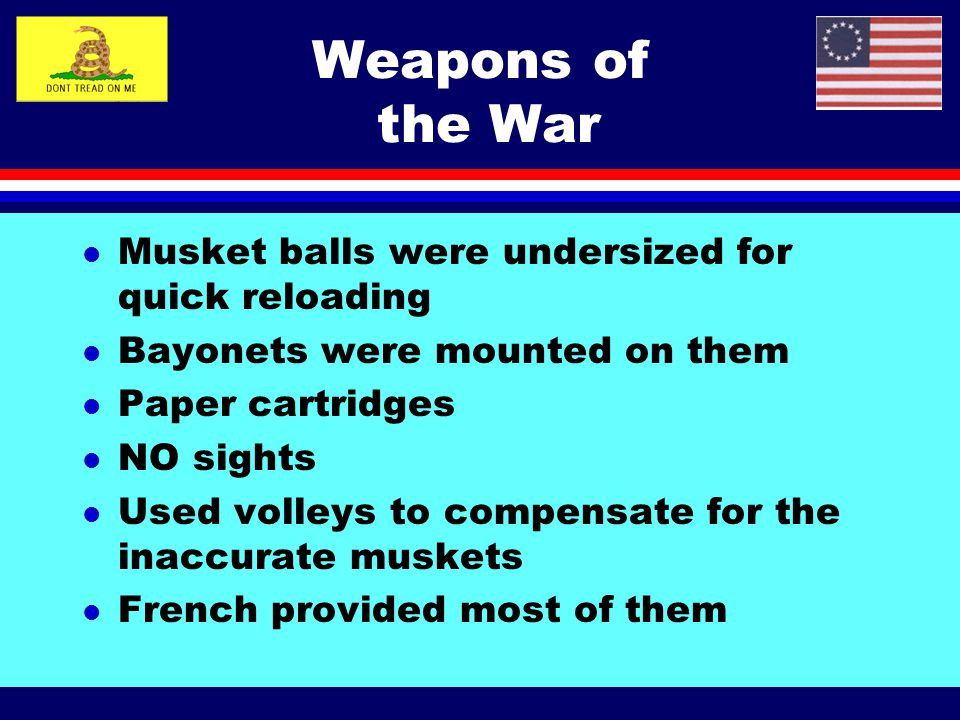 Weapons of the War Musket balls were undersized for quick reloading