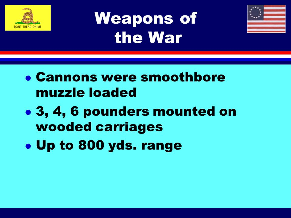 Weapons of the War Cannons were smoothbore muzzle loaded