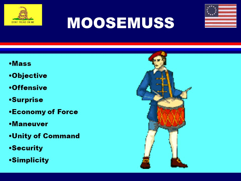 MOOSEMUSS Mass Objective Offensive Surprise Economy of Force Maneuver