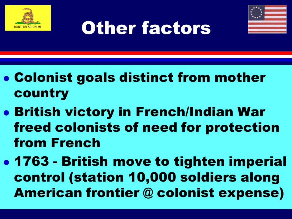Other factors Colonist goals distinct from mother country