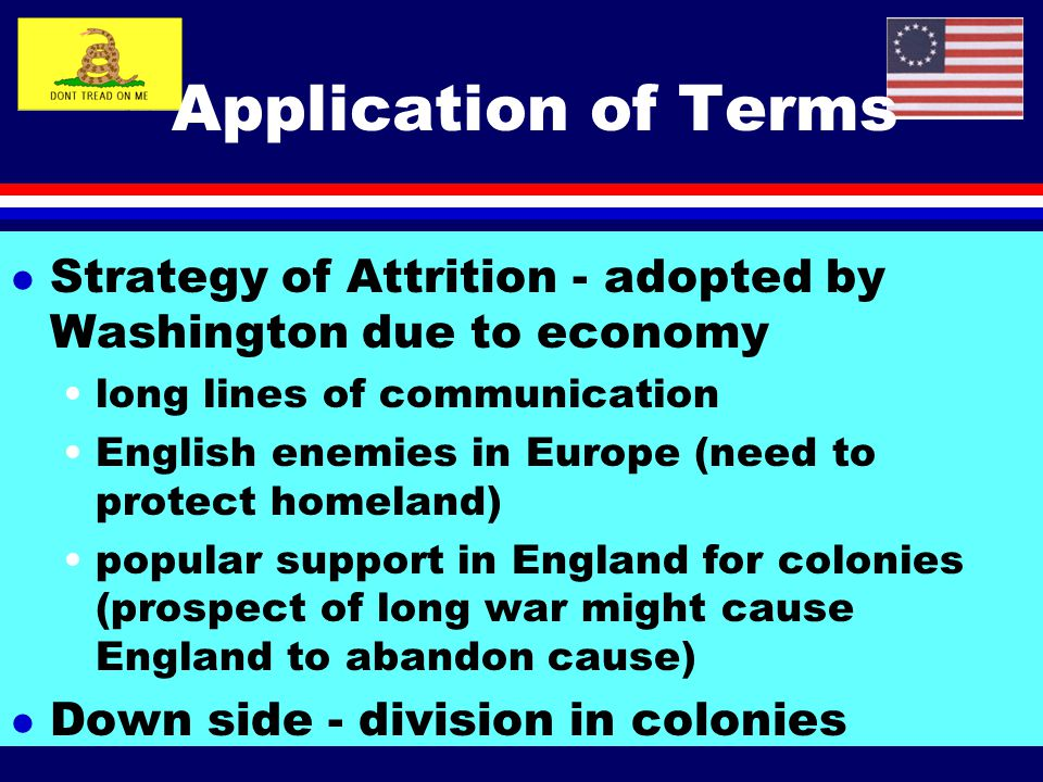 Application of Terms Strategy of Attrition - adopted by Washington due to economy. long lines of communication.