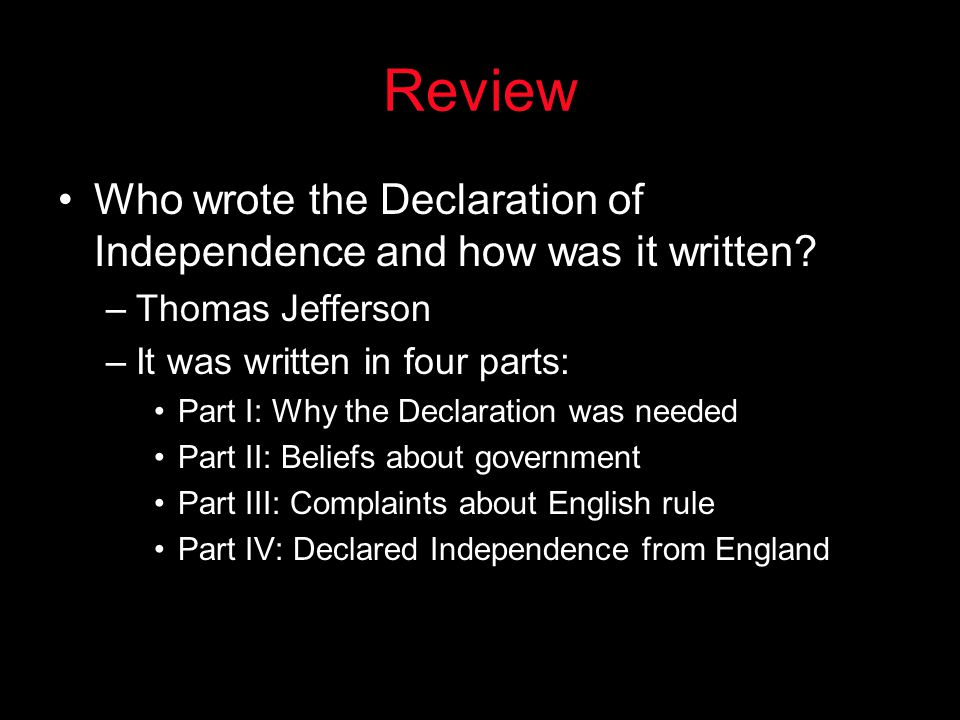 Review Who wrote the Declaration of Independence and how was it written Thomas Jefferson. It was written in four parts: