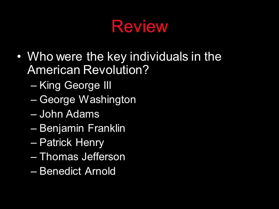 Review Who were the key individuals in the American Revolution