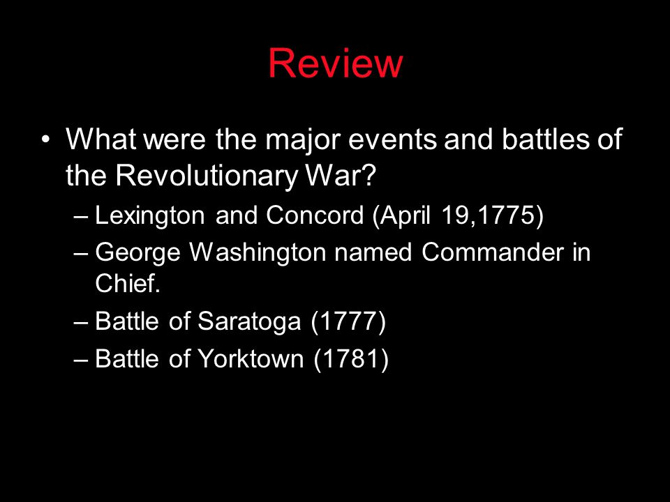 Review What were the major events and battles of the Revolutionary War Lexington and Concord (April 19,1775)
