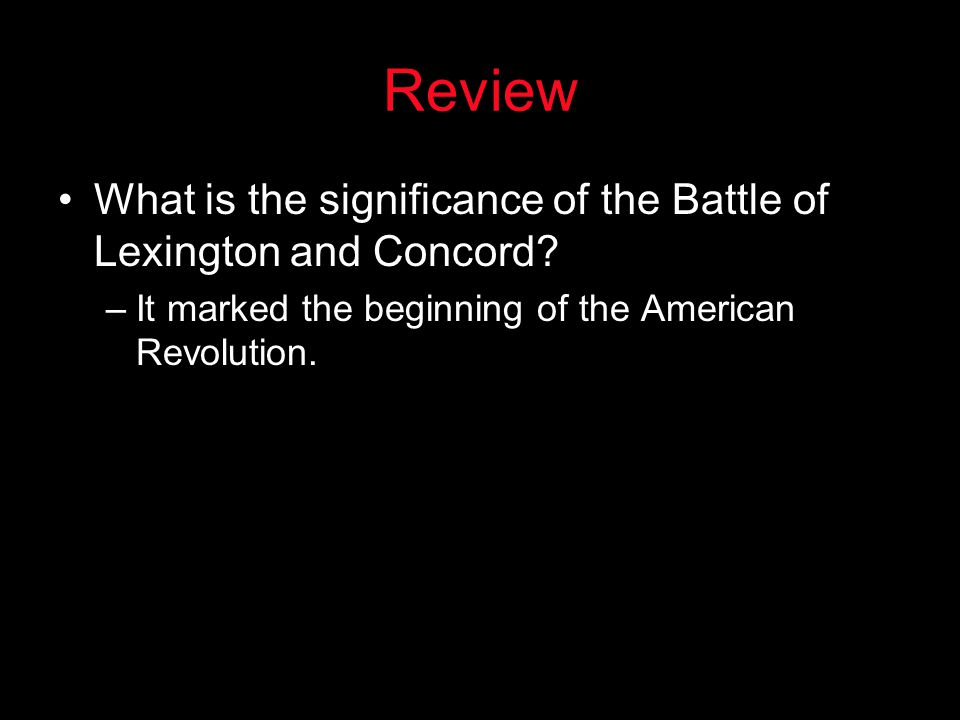 Review What is the significance of the Battle of Lexington and Concord.