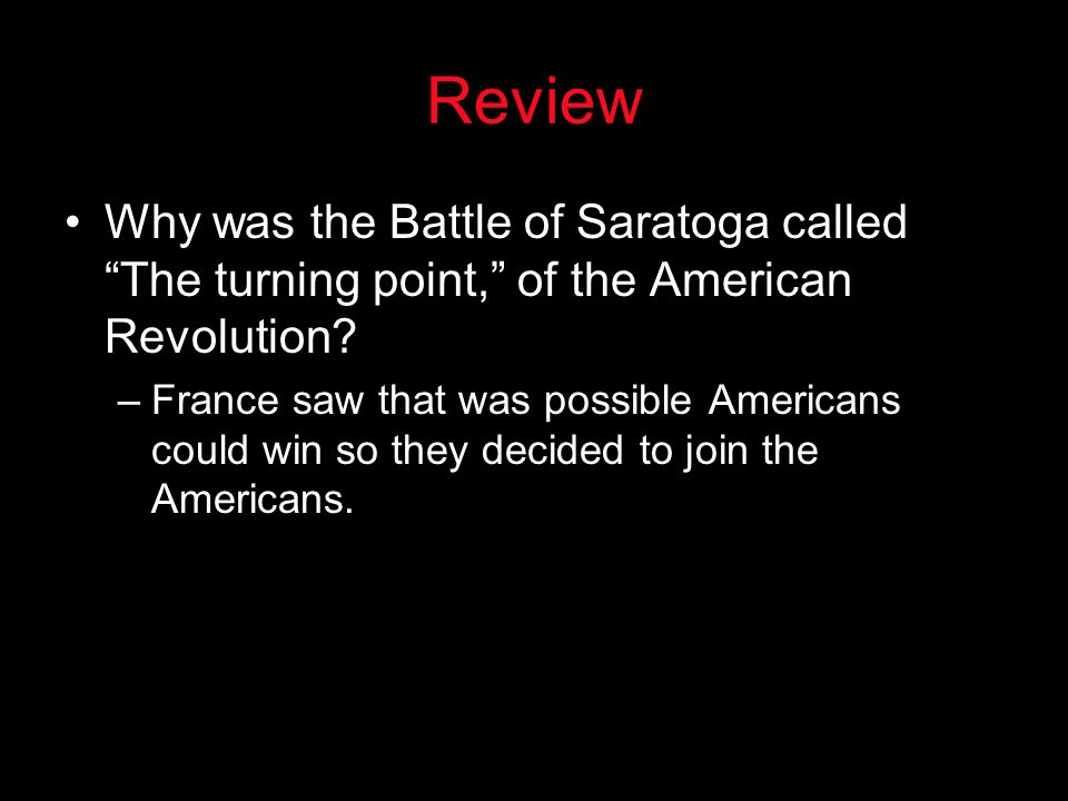 Review Why was the Battle of Saratoga called The turning point, of the American Revolution
