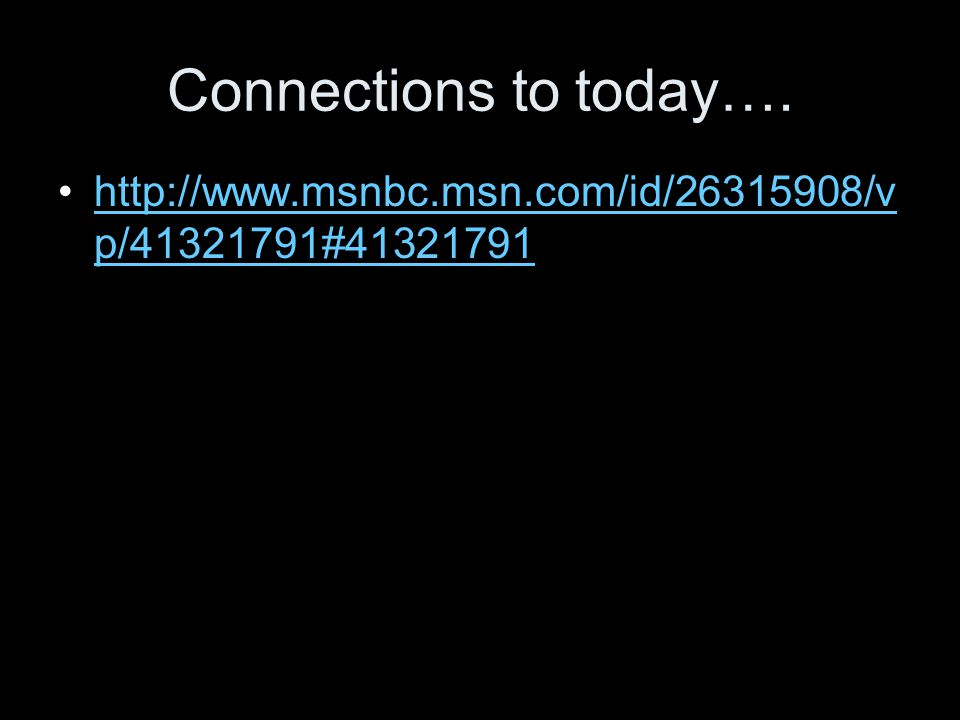 Connections to today…. http://www.msnbc.msn.com/id/26315908/vp/41321791#41321791