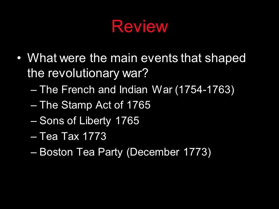 Review What were the main events that shaped the revolutionary war
