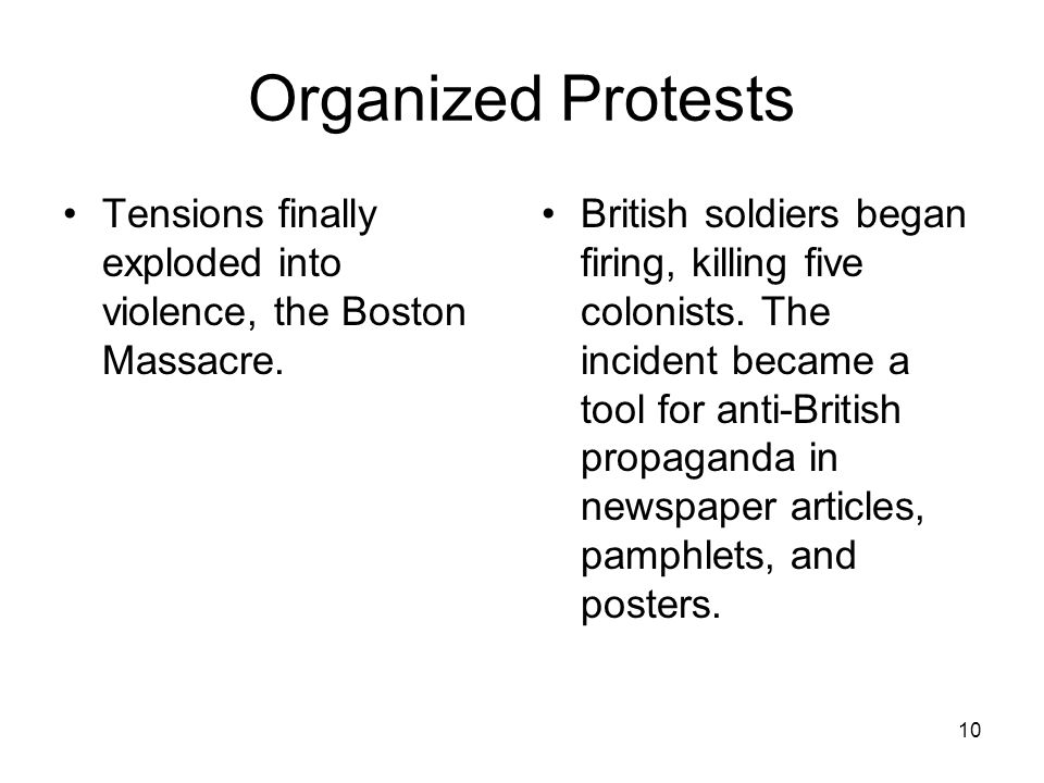 Organized Protests Tensions finally exploded into violence, the Boston Massacre.