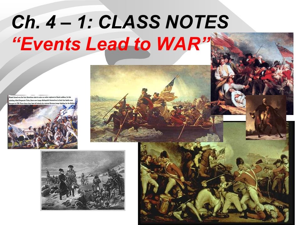 Ch. 4 – 1: CLASS NOTES Events Lead to WAR
