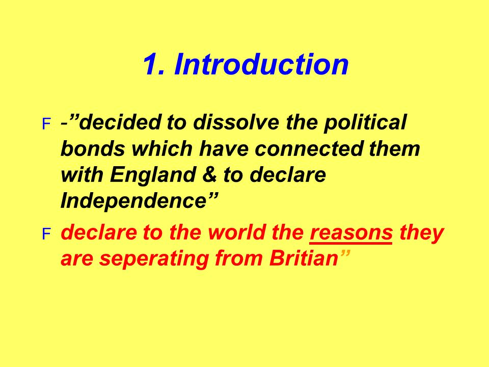 1. Introduction - decided to dissolve the political bonds which have connected them with England & to declare Independence