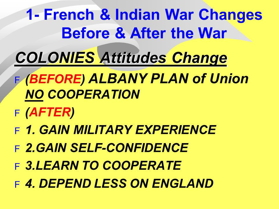 1- French & Indian War Changes Before & After the War